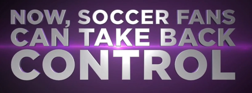 now soccer fans can take back control